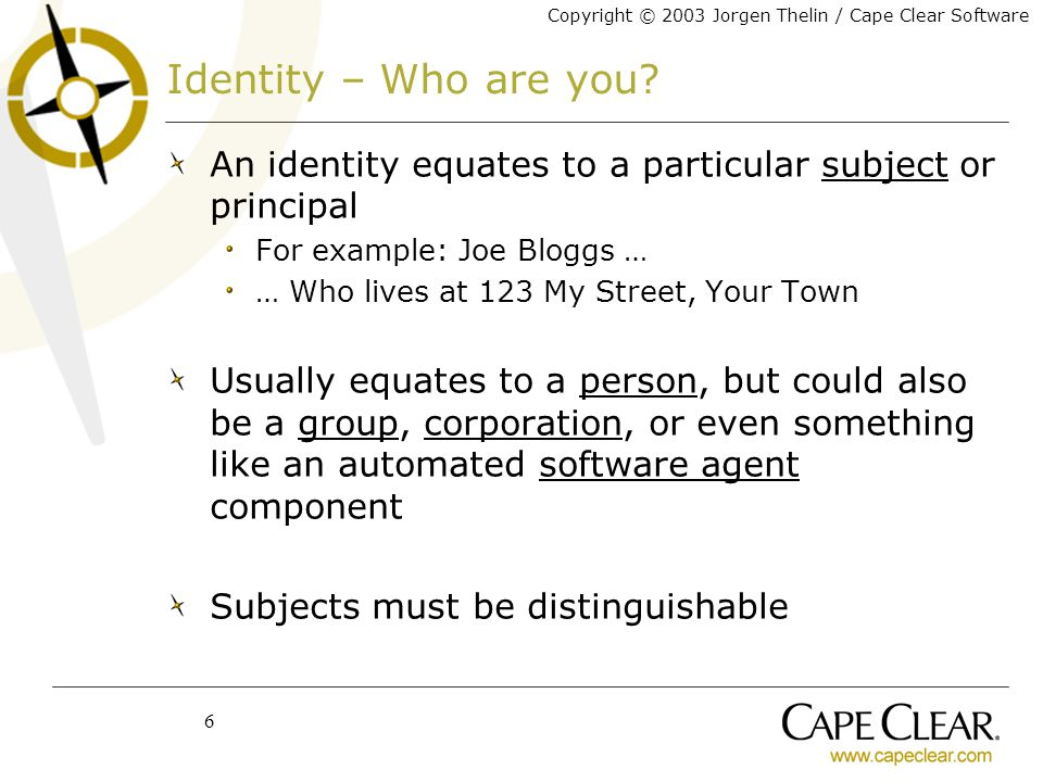 Copyright © 2003 Jorgen Thelin / Cape Clear Software 6 Identity – Who are you.
