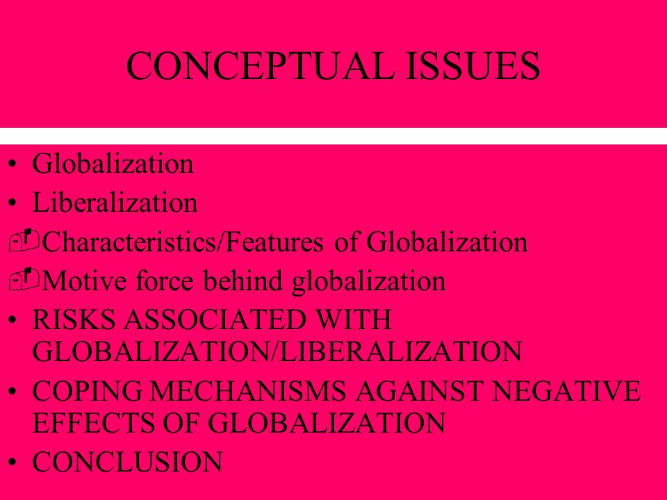 CONCEPT OF GLOBALIZATION Globalization refers to the emerging interdependencies and linkages of the countries of the world, their markets and their peoples.