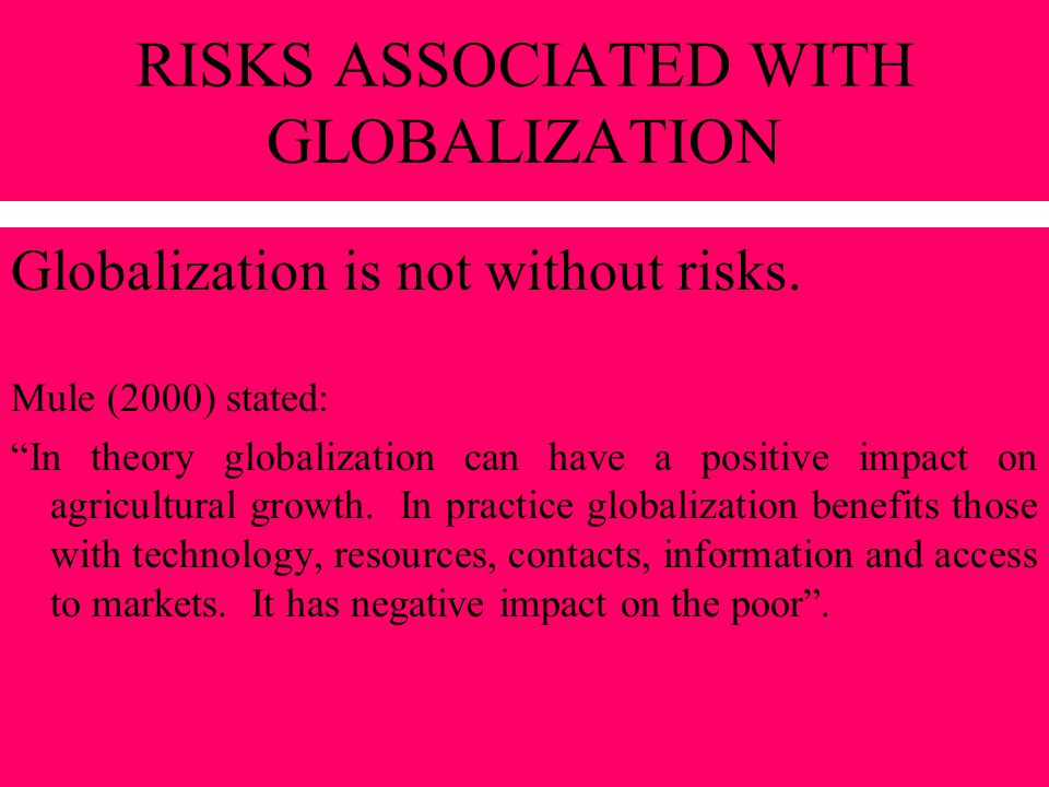 RISKS ASSOCIATED WITH GLOBALIZATION (cont.) Globalization is riddled with imperfections.