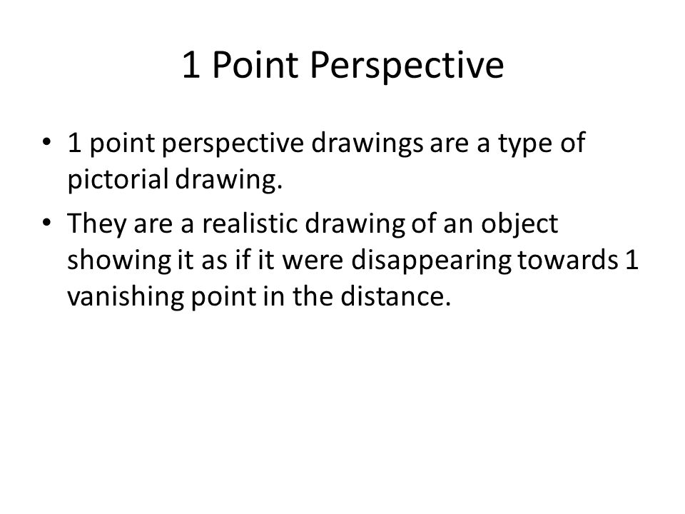 1 Point Perspective 1 point perspective drawings are a type of pictorial drawing.