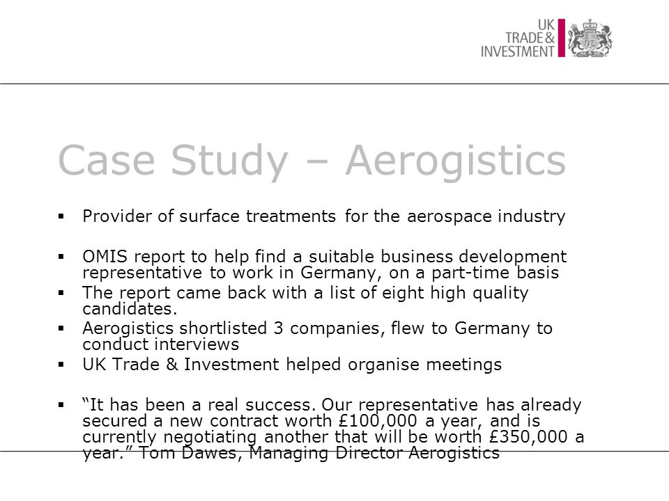 Case Study – Aerogistics  Provider of surface treatments for the aerospace industry  OMIS report to help find a suitable business development repres