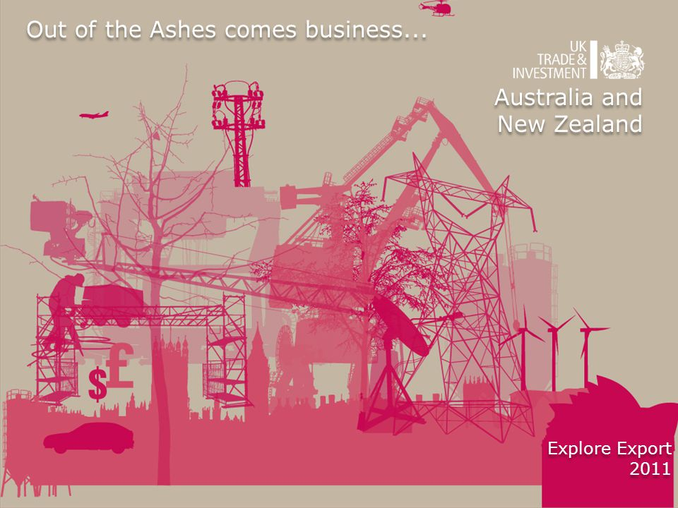 Australia and New Zealand Australia and New Zealand Explore Export 2011 Explore Export 2011 Out of the Ashes comes business...