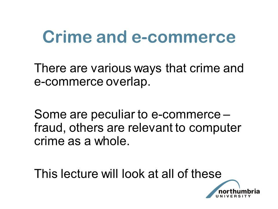 There are various ways that crime and e-commerce overlap.