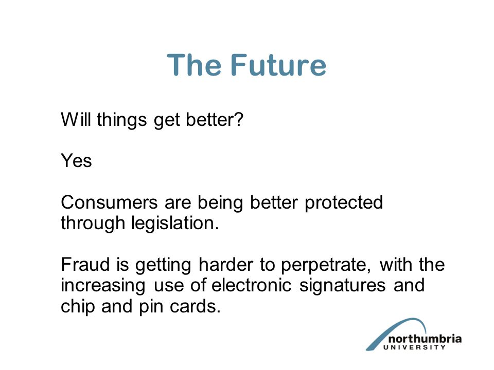 The Future Will things get better. Yes Consumers are being better protected through legislation.