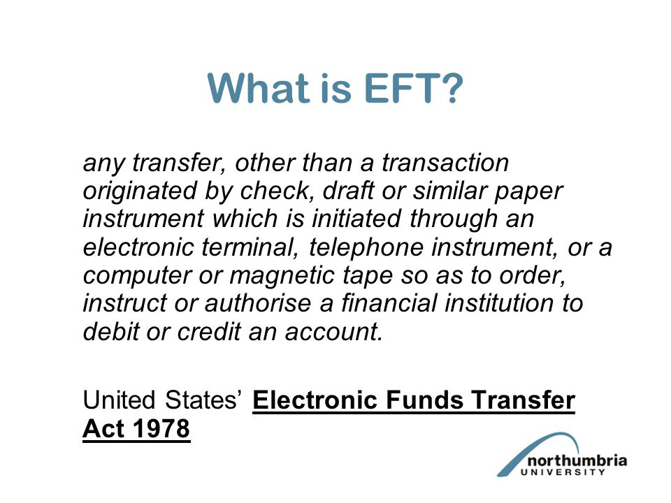 What is EFT? any transfer, other than a transaction originated by check, draft or similar paper instrument which is initiated through an electronic te