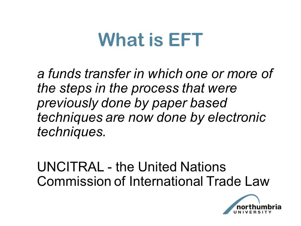 What is EFT a funds transfer in which one or more of the steps in the process that were previously done by paper based techniques are now done by electronic techniques.