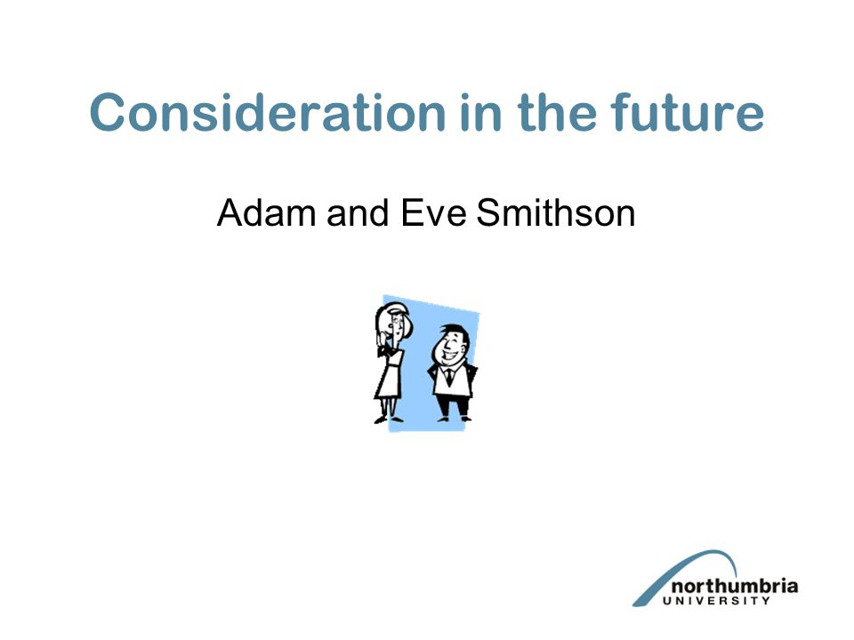 Consideration in the future Adam and Eve Smithson