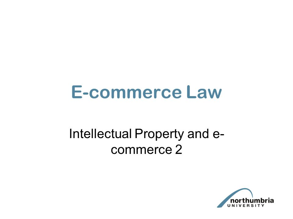 E-commerce Law Intellectual Property and e- commerce 2