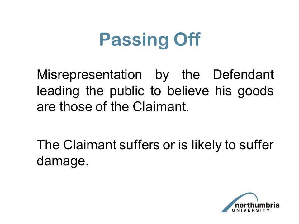 Passing Off Misrepresentation by the Defendant leading the public to believe his goods are those of the Claimant.