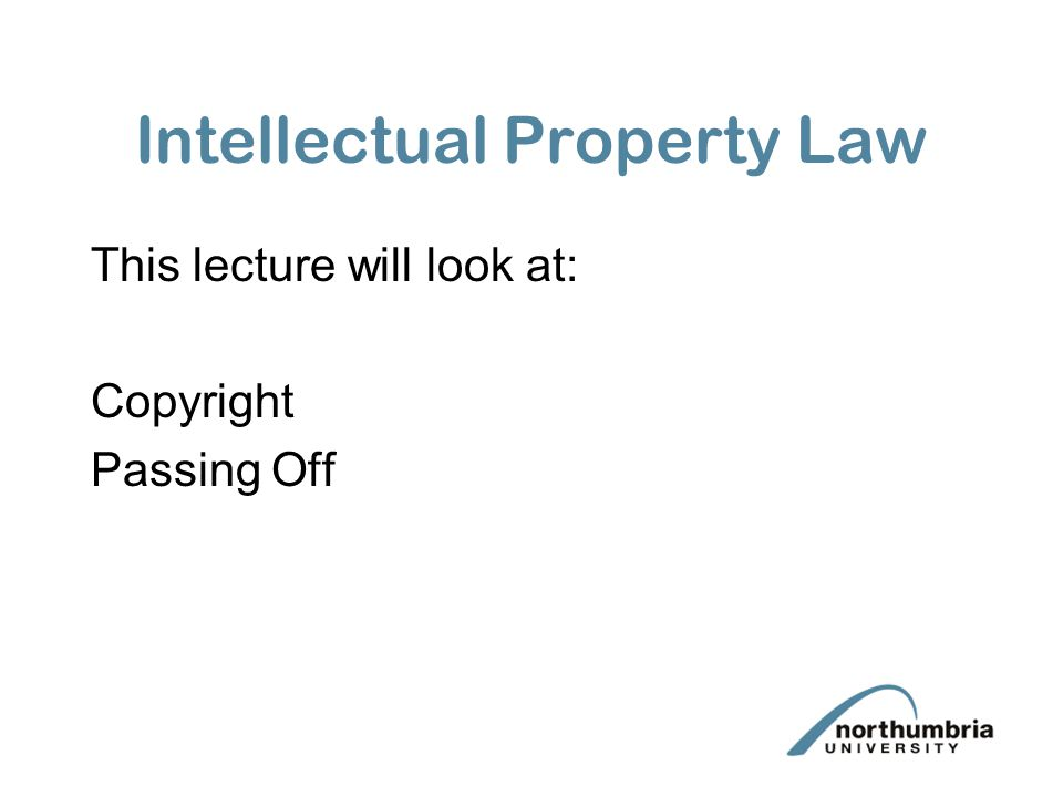 Intellectual Property Law This lecture will look at: Copyright Passing Off