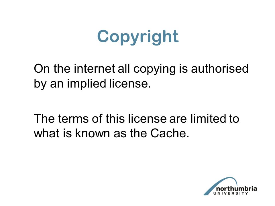 Copyright On the internet all copying is authorised by an implied license.