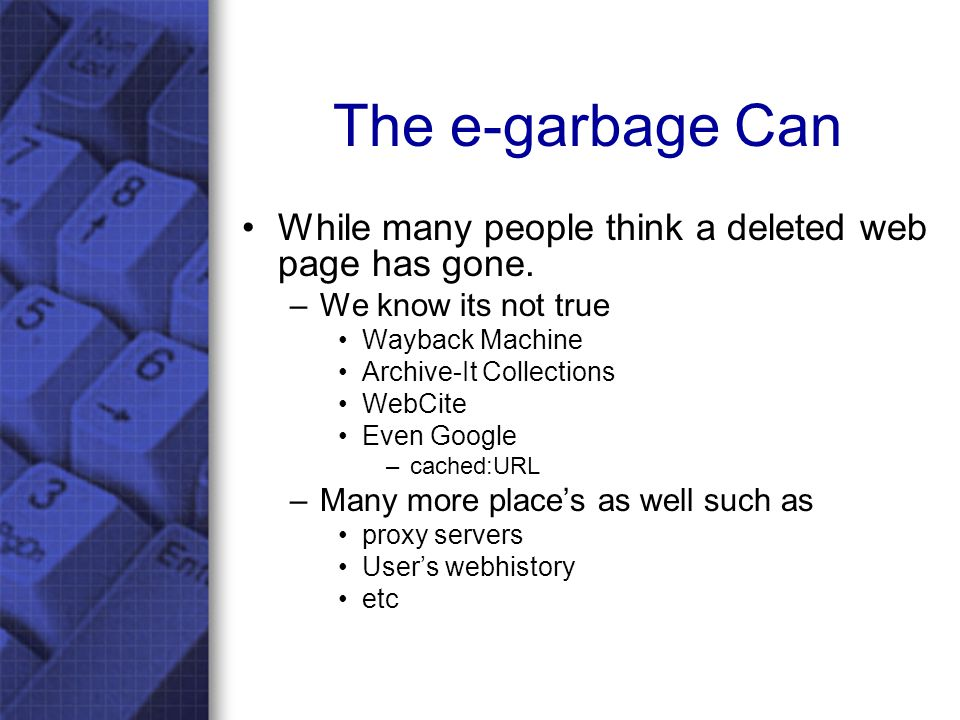 The e-garbage Can While many people think a deleted web page has gone.