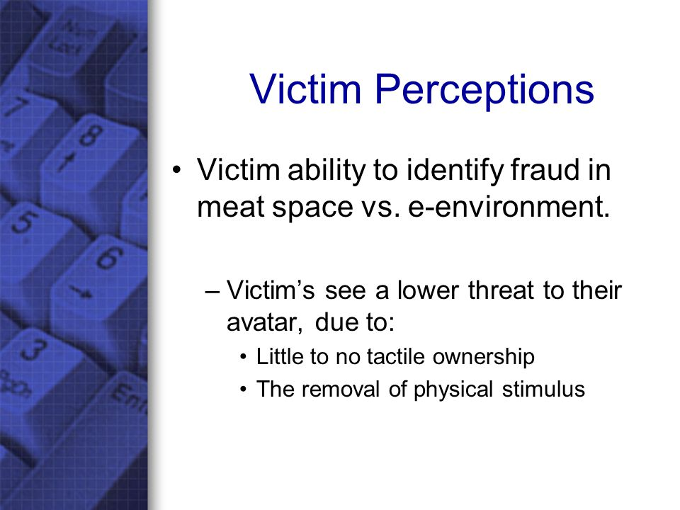 Victim Perceptions Victim ability to identify fraud in meat space vs.