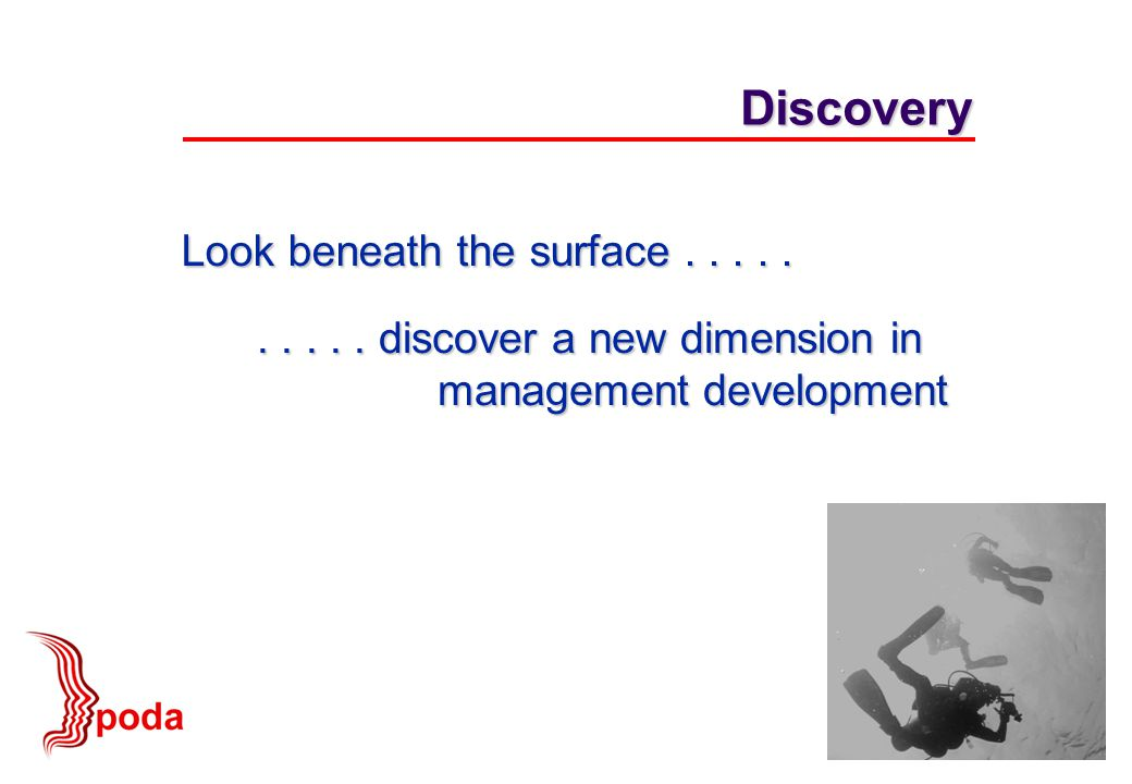 Look beneath the surface.......... discover a new dimension in management development Discovery