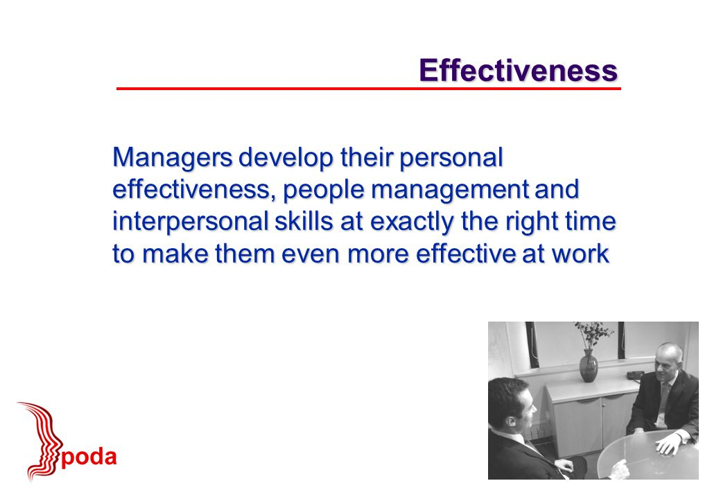 Managers develop their personal effectiveness, people management and interpersonal skills at exactly the right time to make them even more effective at work Effectiveness
