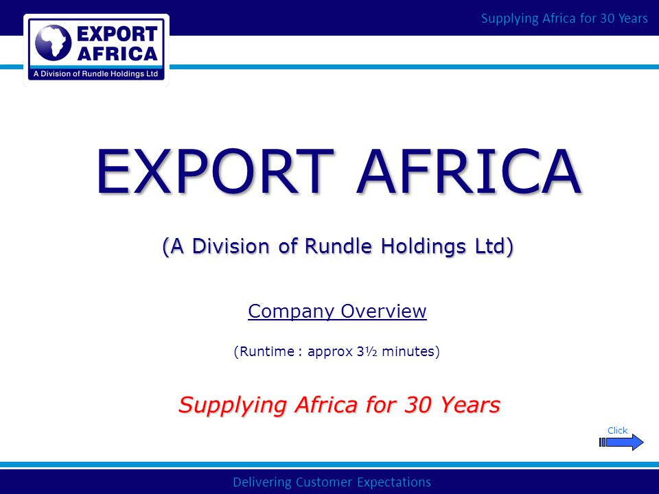 Delivering Customer Expectations Supplying Africa for 30 Years MISSION STATEMENT To be the first choice amongst African Commerce and Industry for their overseas Sourcing, Procurement and Shipping requirements.