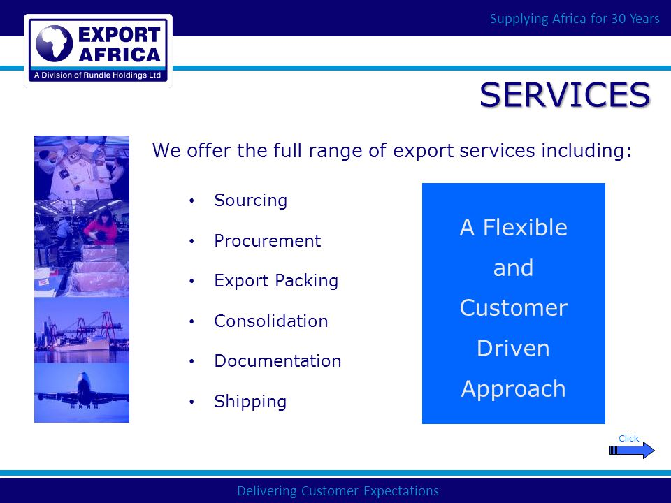 Delivering Customer Expectations Supplying Africa for 30 Years SERVICES Sourcing Procurement Export Packing Consolidation Documentation Shipping We of