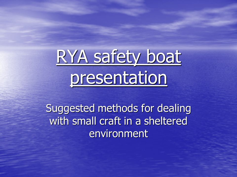 RYA safety boat presentation Suggested methods for dealing with small craft in a sheltered environment