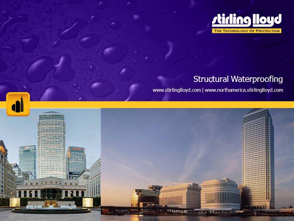 Structural Waterproofing www.stirlinglloyd.com | www.northamerica.stirlinglloyd.com