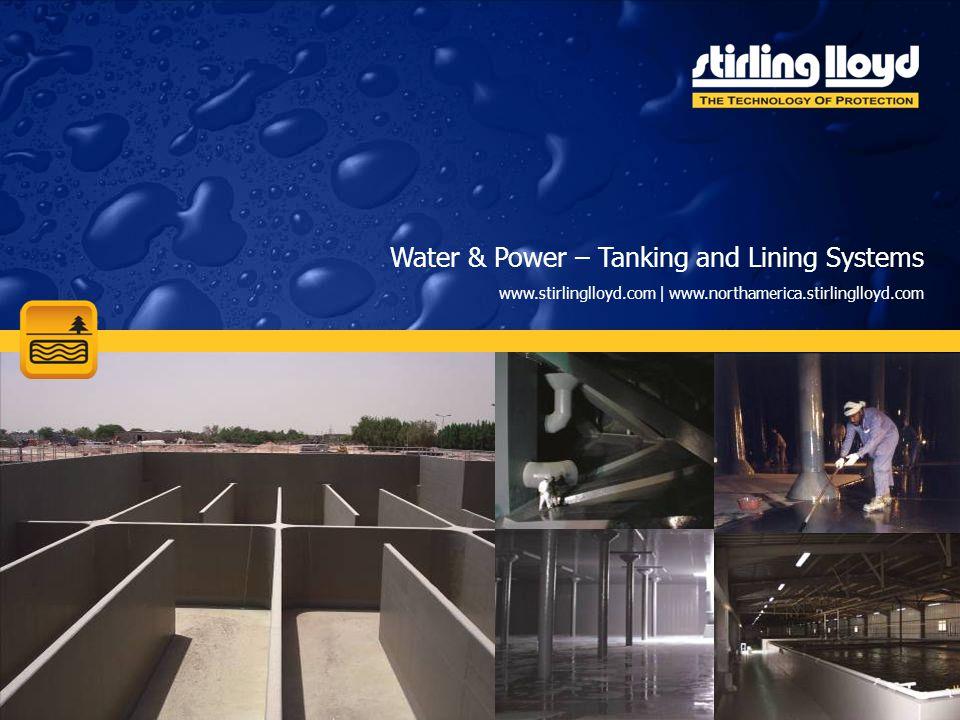 Water & Power – Tanking and Lining Systems www.stirlinglloyd.com | www.northamerica.stirlinglloyd.com