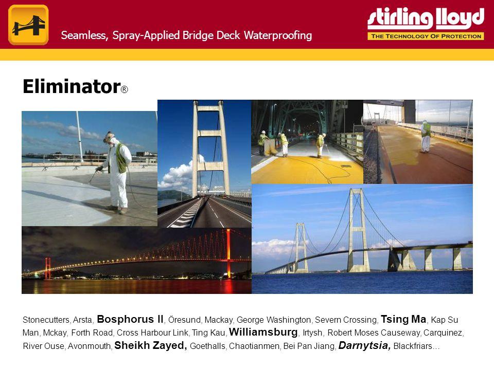 Seamless, Spray-Applied Bridge Deck Waterproofing Eliminator ® Stonecutters, Arsta, Bosphorus II, Öresund, Mackay, George Washington, Severn Crossing,