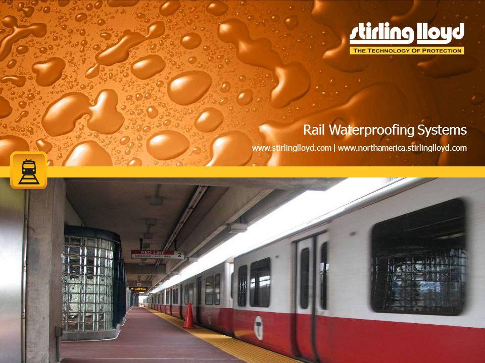 Rail Waterproofing Systems www.stirlinglloyd.com | www.northamerica.stirlinglloyd.com