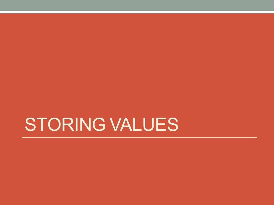 STORING VALUES