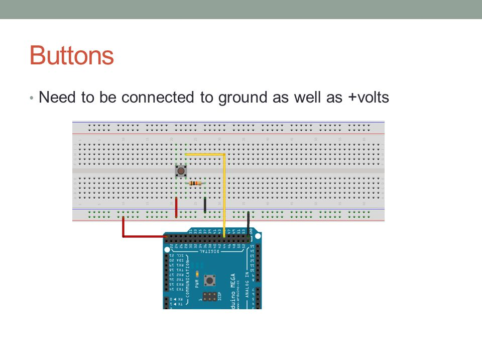 Buttons Need to be connected to ground as well as +volts