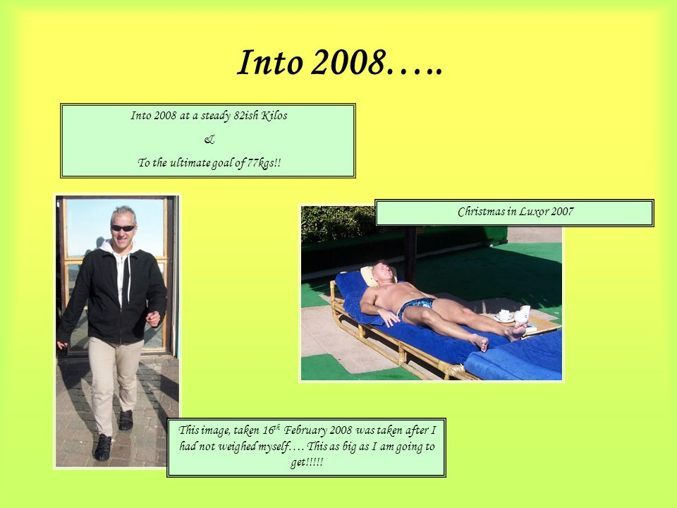 Into 2008….. Into 2008 at a steady 82ish Kilos & To the ultimate goal of 77kgs!.