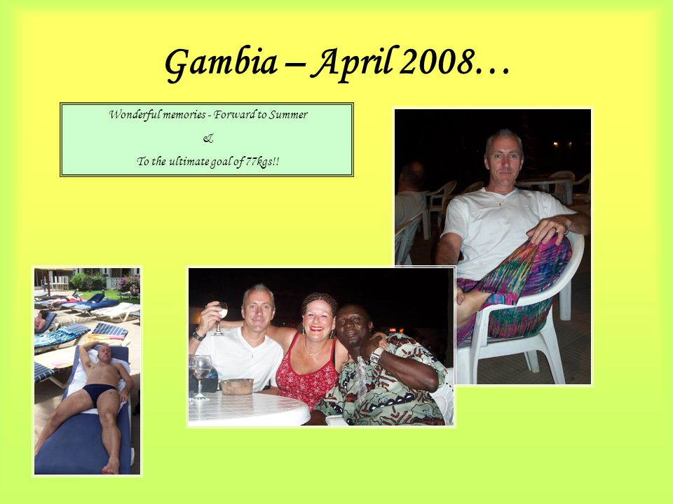 Gambia – April 2008… Wonderful memories - Forward to Summer & To the ultimate goal of 77kgs!!