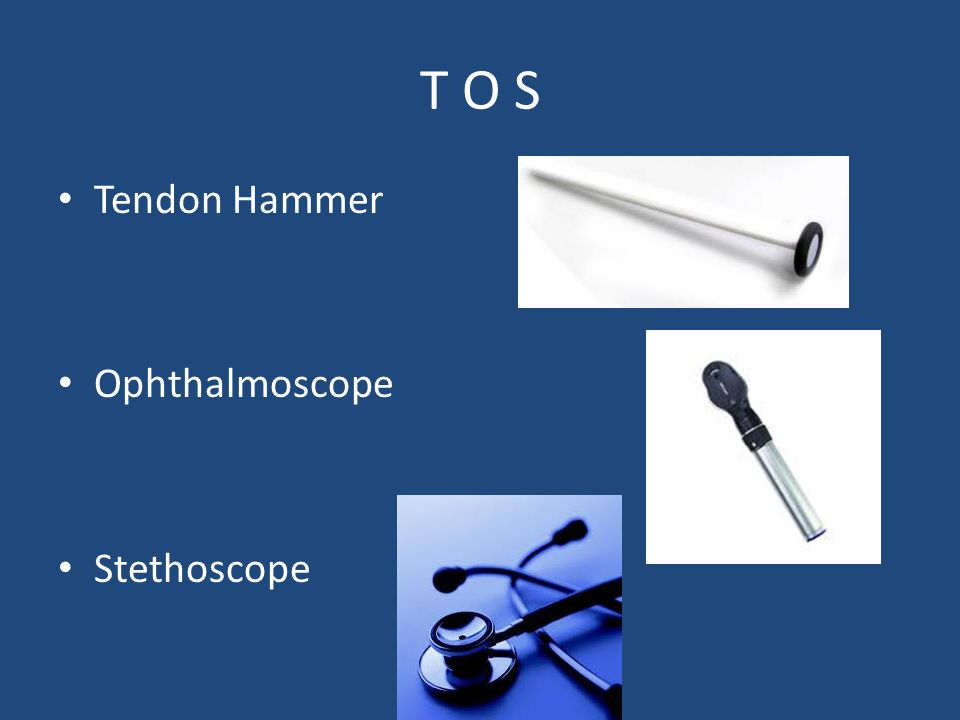 T O S Tendon Hammer Ophthalmoscope Stethoscope