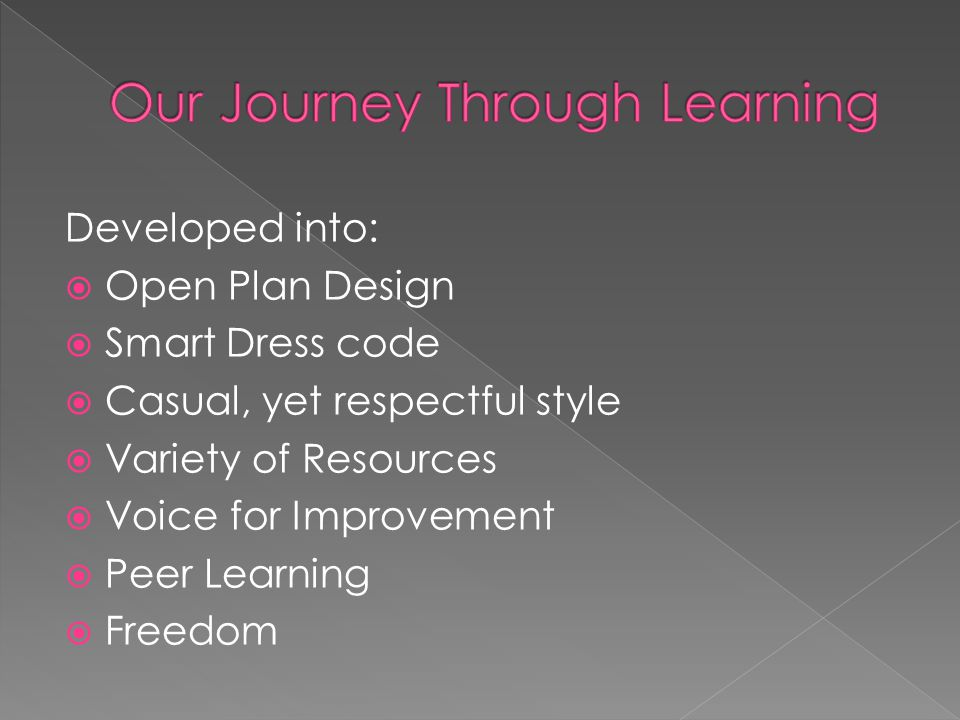 Developed into:  Open Plan Design  Smart Dress code  Casual, yet respectful style  Variety of Resources  Voice for Improvement  Peer Learning  Freedom