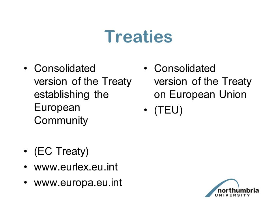 Treaties Consolidated version of the Treaty establishing the European Community (EC Treaty) www.eurlex.eu.int www.europa.eu.int Consolidated version of the Treaty on European Union (TEU)