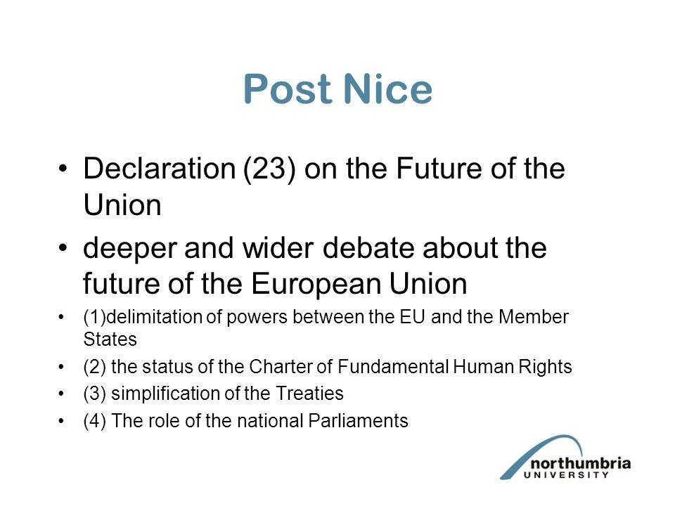 Post Nice Declaration (23) on the Future of the Union deeper and wider debate about the future of the European Union (1)delimitation of powers between