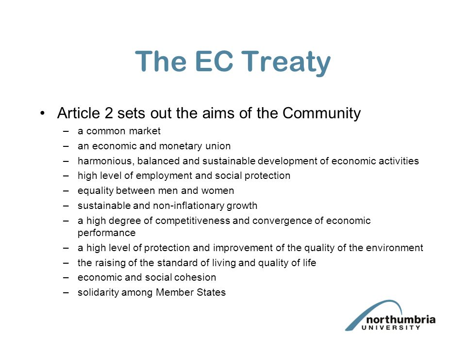 The EC Treaty Article 2 sets out the aims of the Community –a common market –an economic and monetary union –harmonious, balanced and sustainable deve