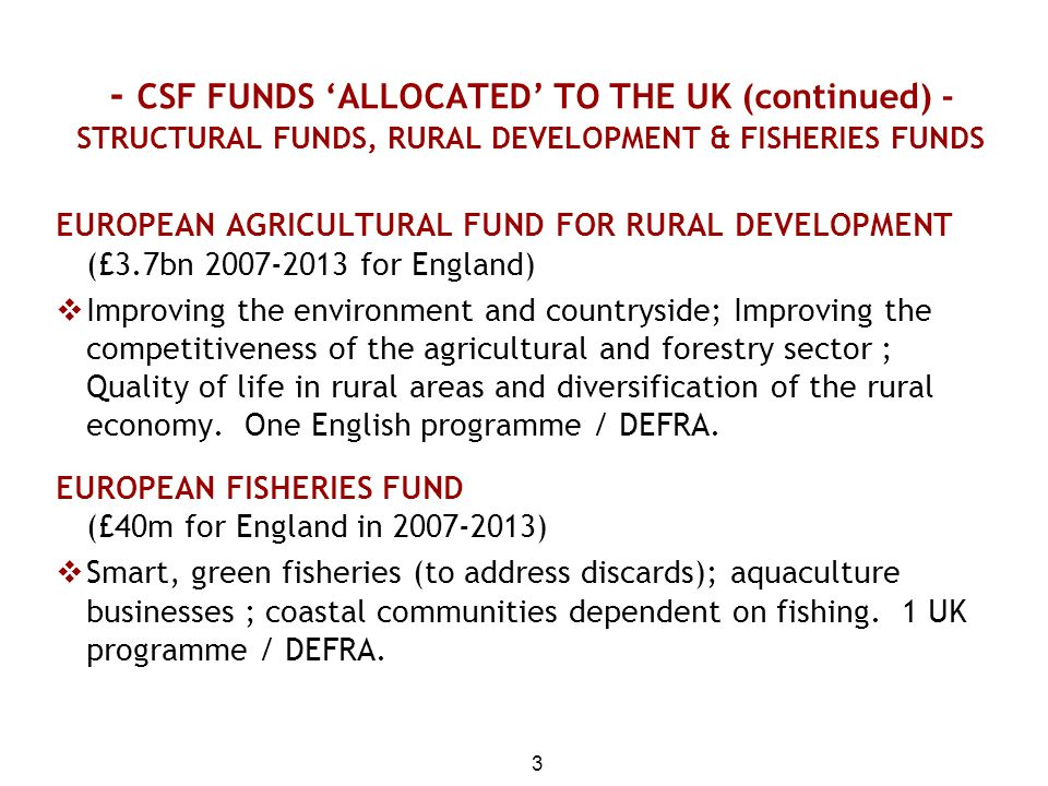 3 EUROPEAN AGRICULTURAL FUND FOR RURAL DEVELOPMENT (£3.7bn 2007-2013 for England)  Improving the environment and countryside; Improving the competiti