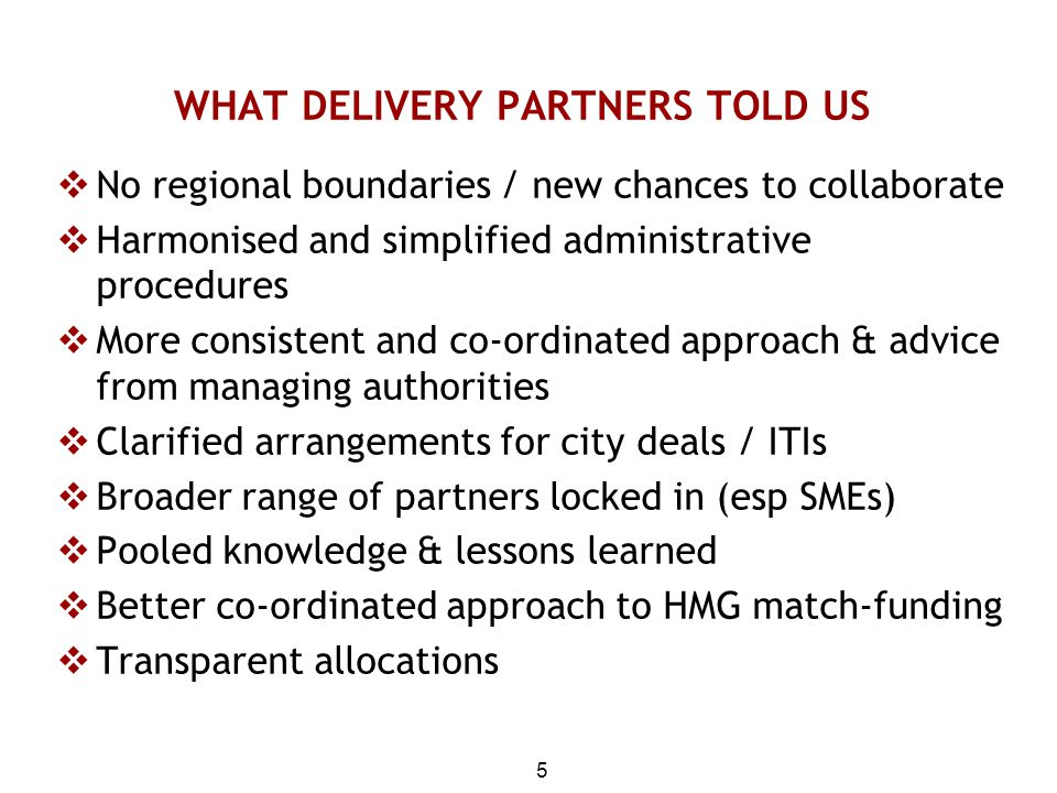 5 WHAT DELIVERY PARTNERS TOLD US  No regional boundaries / new chances to collaborate  Harmonised and simplified administrative procedures  More co
