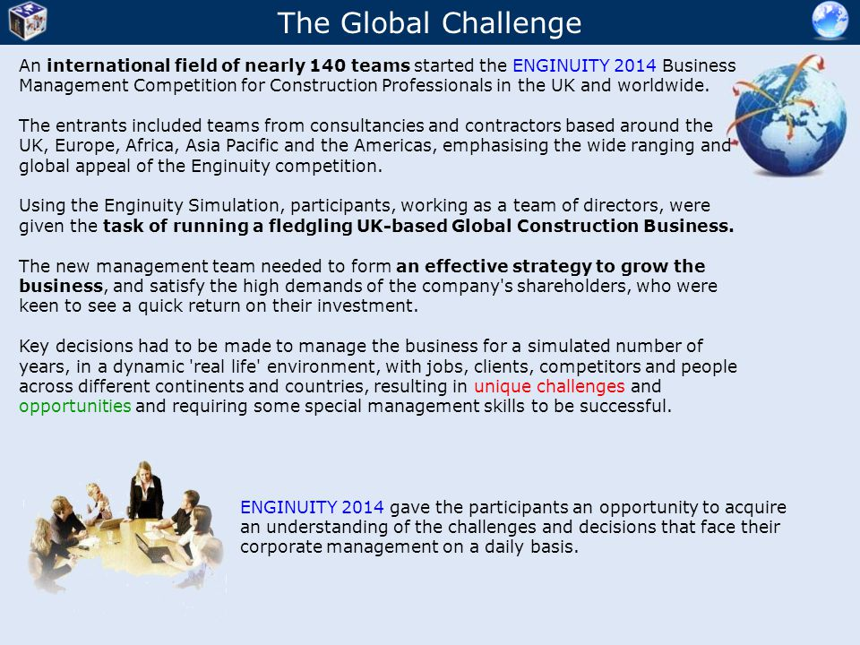 The Global Challenge An international field of nearly 140 teams started the ENGINUITY 2014 Business Management Competition for Construction Professionals in the UK and worldwide.