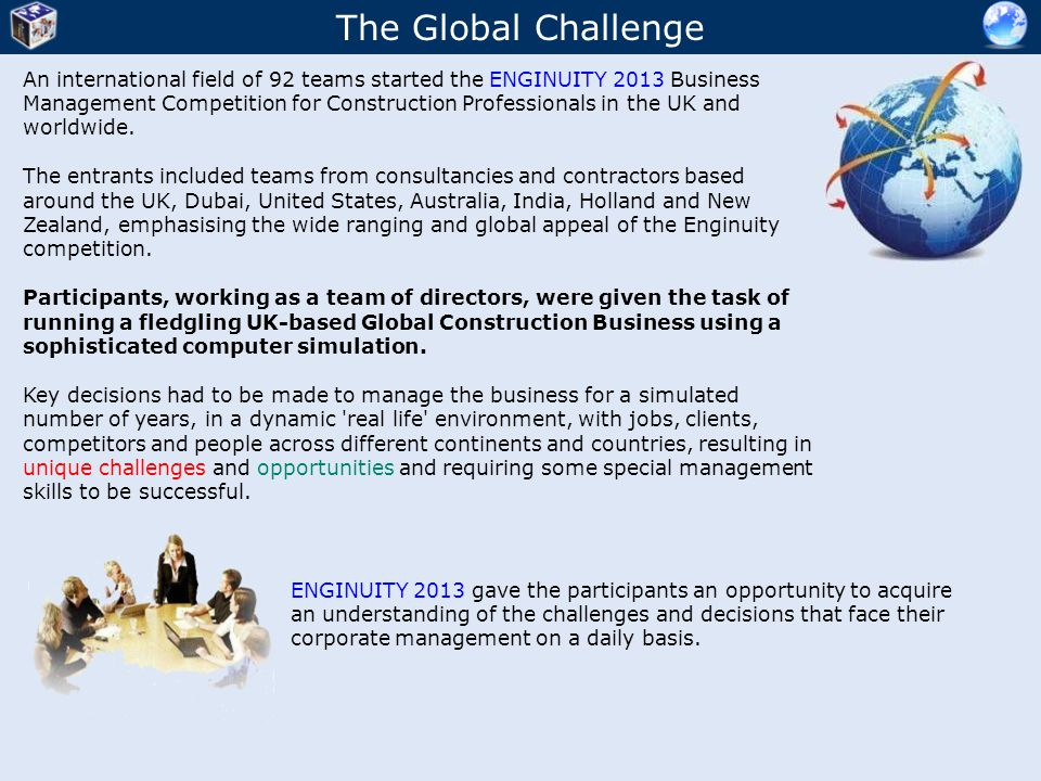 The Global Challenge An international field of 92 teams started the ENGINUITY 2013 Business Management Competition for Construction Professionals in the UK and worldwide.
