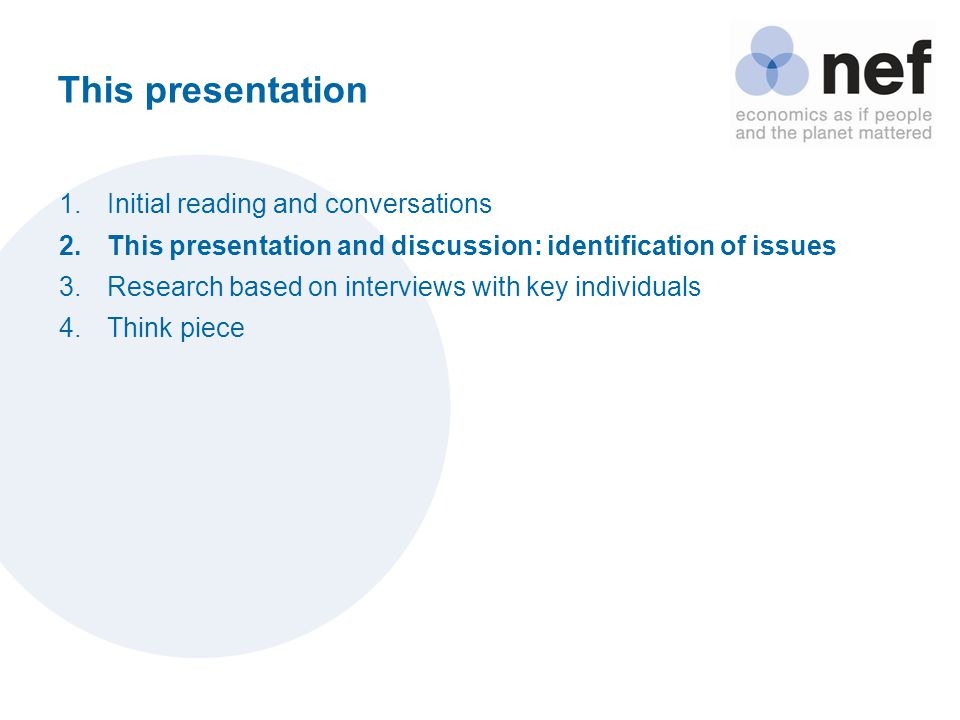 This presentation 1.Initial reading and conversations 2.This presentation and discussion: identification of issues 3.Research based on interviews with key individuals 4.Think piece