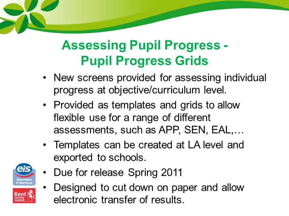 Assessing Pupil Progress - Pupil Progress Grids New screens provided for assessing individual progress at objective/curriculum level. Provided as temp