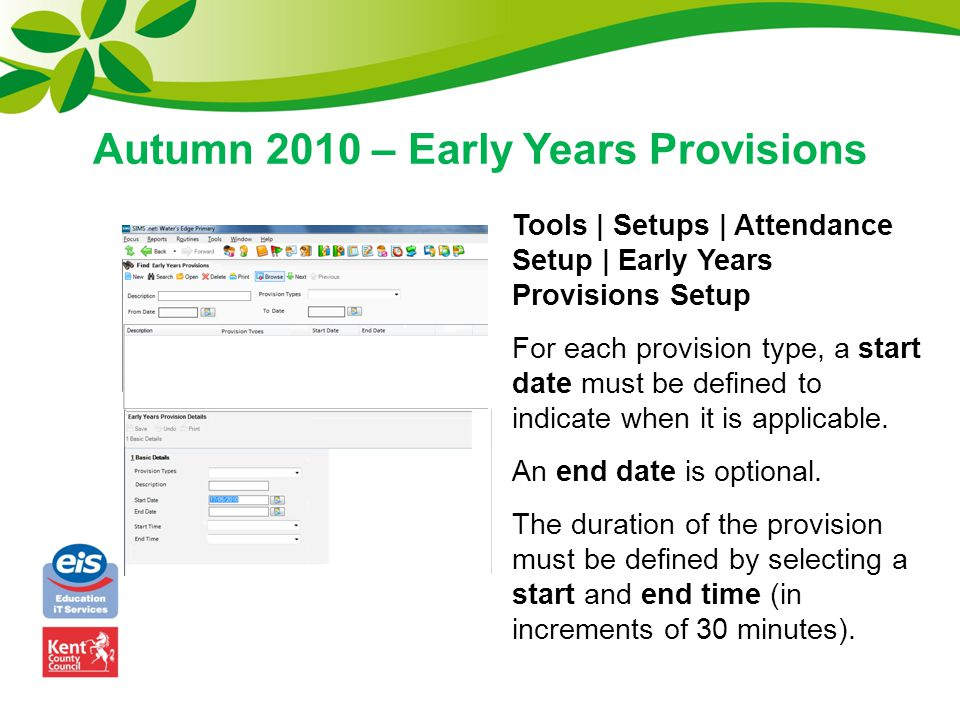 Autumn 2010 – Early Years Provisions Tools | Setups | Attendance Setup | Early Years Provisions Setup For each provision type, a start date must be de