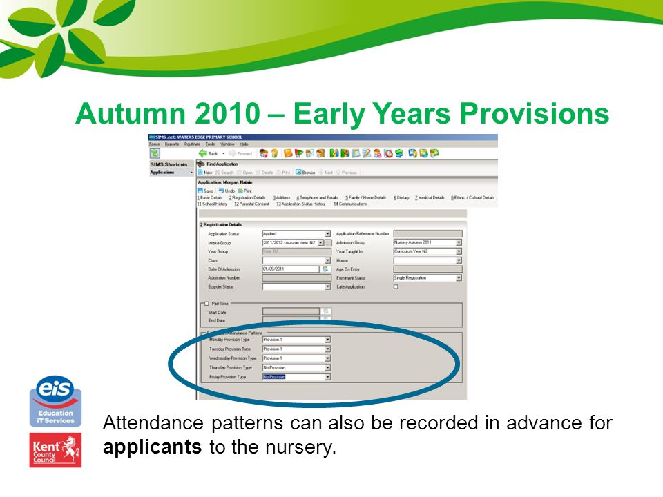 Autumn 2010 – Early Years Provisions Attendance patterns can also be recorded in advance for applicants to the nursery.