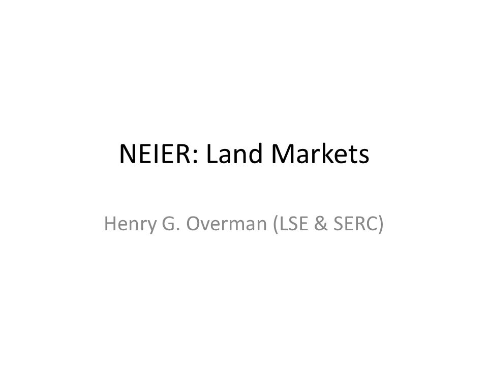 NEIER: Land Markets Henry G. Overman (LSE & SERC)
