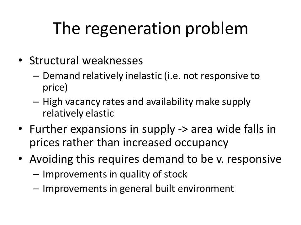 The regeneration problem Structural weaknesses – Demand relatively inelastic (i.e.