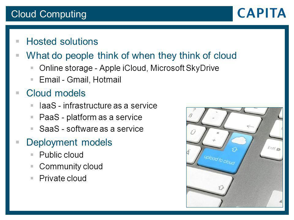 Cloud Computing  Hosted solutions  What do people think of when they think of cloud  Online storage - Apple iCloud, Microsoft SkyDrive  Email - Gm