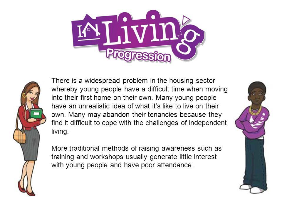 There is a widespread problem in the housing sector whereby young people have a difficult time when moving into their first home on their own.