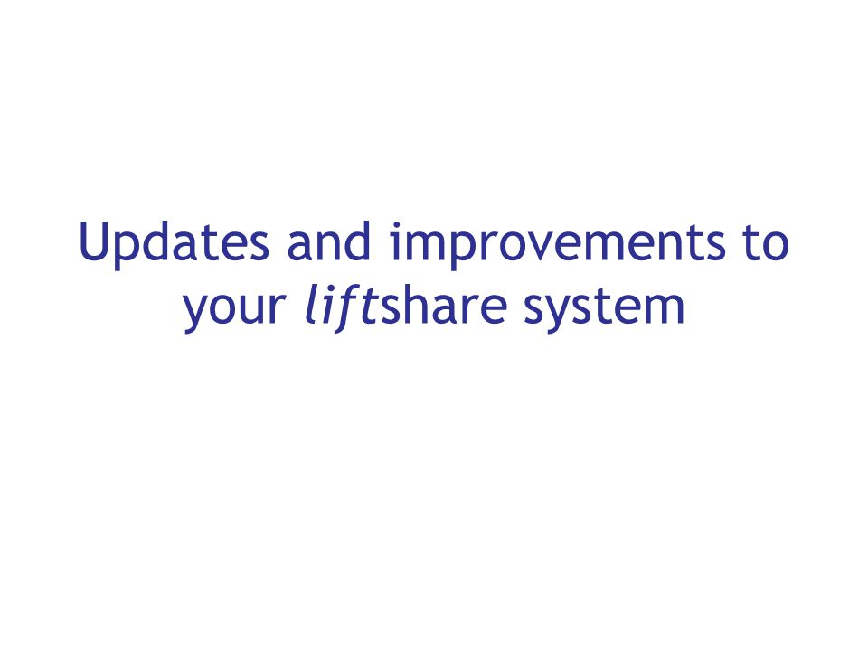 Updates and improvements to your liftshare system