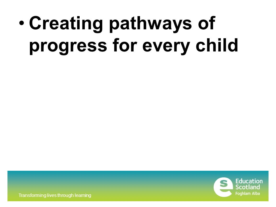 Transforming lives through learning Creating pathways of progress for every child