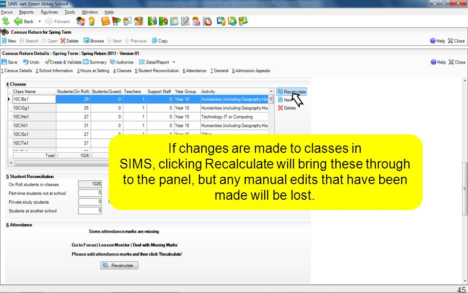 If changes are made to classes in SIMS, clicking Recalculate will bring these through to the panel, but any manual edits that have been made will be l